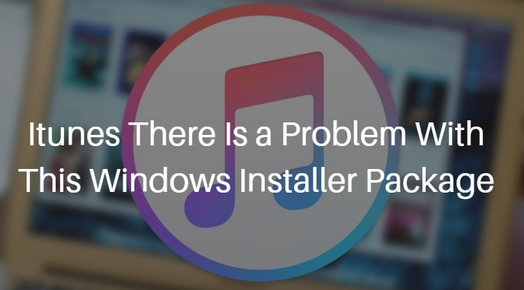 why cant i installation itunes windows installer package